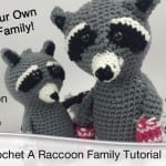 Crochet Your Own Raccoon Family