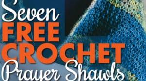 Seven Free Crochet Prayer Shawls
