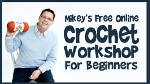Mikey's Free Online Crochet Workshop for Beginners