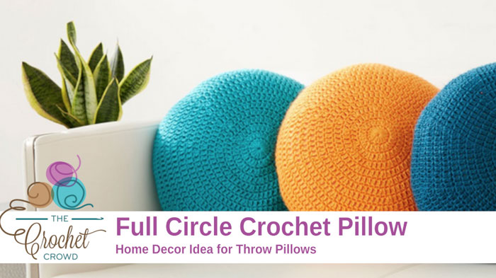 Crochet Full Circle Pillows Tutorial The Crochet Crowd