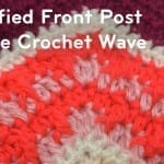 How to Crochet Modified Front Post Wave + Tutorial
