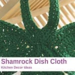 Crochet Shamrock Dishcloth + Tutorial