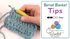 Bernat Blanket Tips and Tricks
