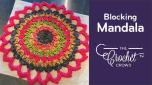 How to Block Your Crochet Project: Mandala