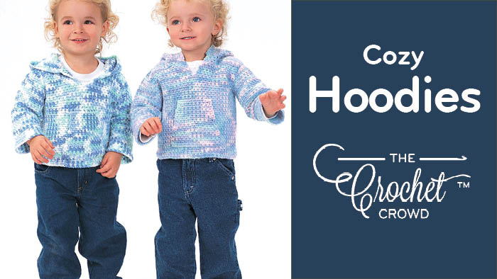 Crochet Cozy Baby to Toddler Hoodies Pattern