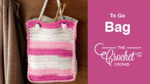 Crochet To Go Bag
