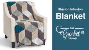 Crochet Illusion Infusion Blanket