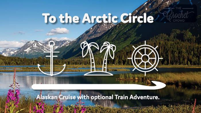 Crochet Alaskan Cruise + Train July 2020