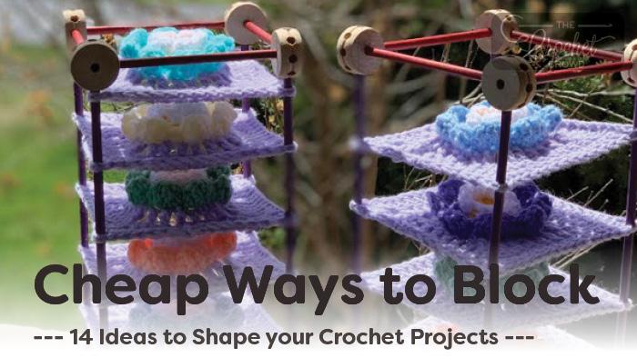 14 Cheap Ways to Block your Crochet