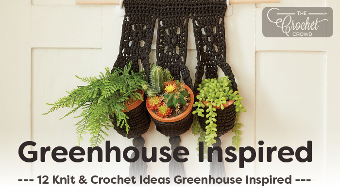 Crochet and Knit Greenhouse Inspired Ideas