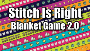 The Stitch is Right Blanket Game 2.0