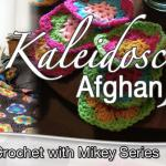 Crochet Kaleidoscope Afghan Pattern & Video Tutorial